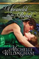 Unraveled by the rebel : a secrets in silk novel