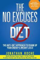 The No Excuses Diet : The Anti-Diet Approach to Crank Up Your Energy and Weight Loss!