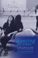 Dancing on water : a life in ballet, from the Kirov to the ABT
