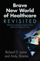 Brave new world of healthcare revisited : what every American needs to know about our healthcare crisis