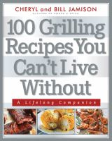 100 grilling recipes you can't live without : [a lifelong companion]