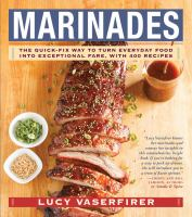 Marinades : the quick-fix way to turn everyday food into exceptional fare, with 400 recipes