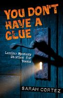 You don't have a clue : Latino mystery stories for teens