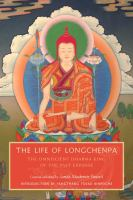The Life of Longchenpa : the Omniscient Dharma King of the Vast Expanse