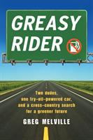 Greasy rider : two dudes, one fry-oil-powered car, and a cross-country search for a greener future