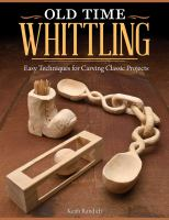 Old time whittling : easy techniques for carving classic projects