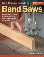 New Complete Guide to Band Saws : Everything You Need to Know About the Most Important Saw in the Shop