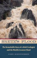 Bretz's Flood : the Remarkable Story of a Rebel  Geologist and the World's Greatest  Flood