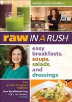 Raw in a rush easy breakfasts, soups, salads, and dressings.