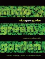Microgreen garden : an indoor grower's guide to gourmet greens