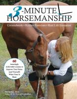 3-minute horsemanship : 60 amazingly achievable lessons to improve your horse when time is short