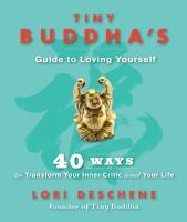 Tiny Buddha's guide to loving yourself : 40 ways to transform your inner critic and your life
