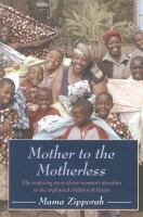 Mother to the Motherless : The Inspiring True Story of One Woman's Devotion to the Orphaned Children of Kenya