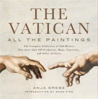 The Vatican : all the paintings : the complete collection of old masters plus more than 300 sculptures, maps, tapestries and other artifacts