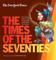 The times of the seventies : the culture, politics, and personalities that shaped the decade