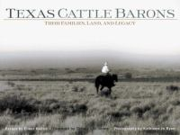 Texas cattle barons : their families, land, and legacy