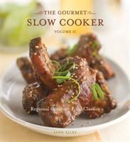 The gourmet slow cooker. Volume II, Regional comfort-food classics