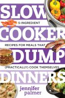 Slow cooker dump dinners : 5-ingredient recipes for meals that (practically) cook themselves