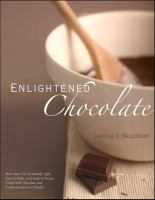Enlightened chocolate : more than 200 decadently light, easy-to-make, and inspired recipes using dark chocolate and unsweetened cocoa powder