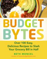 Budget bytes : over 100 easy, delicious recipes to slash your grocery bill in half