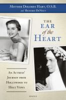 The ear of the heart : an actress' journey from Hollywood to holy vows
