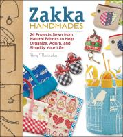 Zakka handmades : 24 projects sewn from natural fabrics to help organize, adorn, and simplify your life
