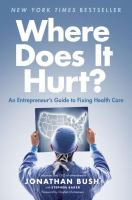 Where does it hurt? : an entrepreneur's guide to fixing health care