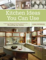 Kitchen ideas you can use : inspiring designs & clever solutions for remodeling your kitchen