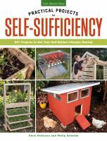 Practical projects for self-sufficiency : DIY projects to get your self-reliant lifestyle started : eat, grow, preserve, improve