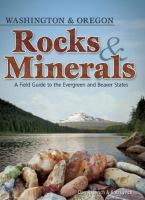 Washington & Oregon rocks & minerals : a field guide to the Evergreen and Beaver states
