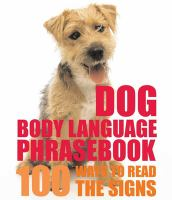 Dog body language phrasebook : 100 ways to read their signals