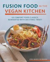 Vegan Fusion in the Vegan Kitchen : 125 Comfort Food Classics, Reinvented With an Ethnic Twist!