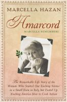 Amarcord, Marcella remembers : the remarkable life story of the woman who started out teaching science in a small town in Italy, but ended up teaching America how to cook Italian