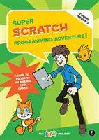 Super scratch programming adventure! : learn to program by making cool games