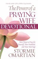 The power of a praying wife devotional : fresh insights for you and your marriage