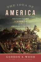 The idea of America : reflections on the birth of the United States