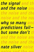 The signal and the noise : why so many predictions fail-- but some don't