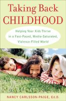 Taking back childhood : helping your kids thrive in a fast-paced, media-saturated, violence-filled world