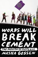 Words will break cement : the passion of Pussy Riot