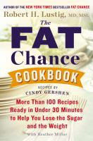 The Fat Chance Cookbook : More Than 100 Recipes Ready in Under 30 Minutes to Help You Lose the Sugar and the Weight