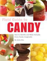 Field guide to candy : how to identify and make virtually every candy imaginable