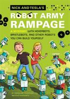Nick and Tesla's robot army rampage : a mystery with hoverbots, bristlebots, and other robots you can build yourself