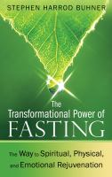 The transformational power of fasting : the way to spiritual, physical, and emotional rejuvenation