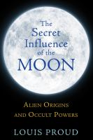 The secret influence of the Moon : alien origins and occult powers