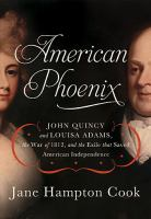American phoenix : John Quincy and Louisa Adams, the War of 1812, and the exile that saved American independence