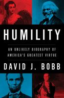 Humility : an unlikely biography of America's greatest virtue