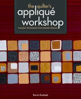 The quilter's appliqué workshop : timeless techniques for modern designs