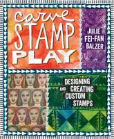 Carve, stamp, play : designing and creating custom stamps