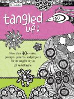 Tangled up! : more than 40 creative prompts, patterns, and projects for the tangler in you