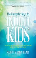 The energetic keys to Indigo kids : your guide to raising and resonating with the new children